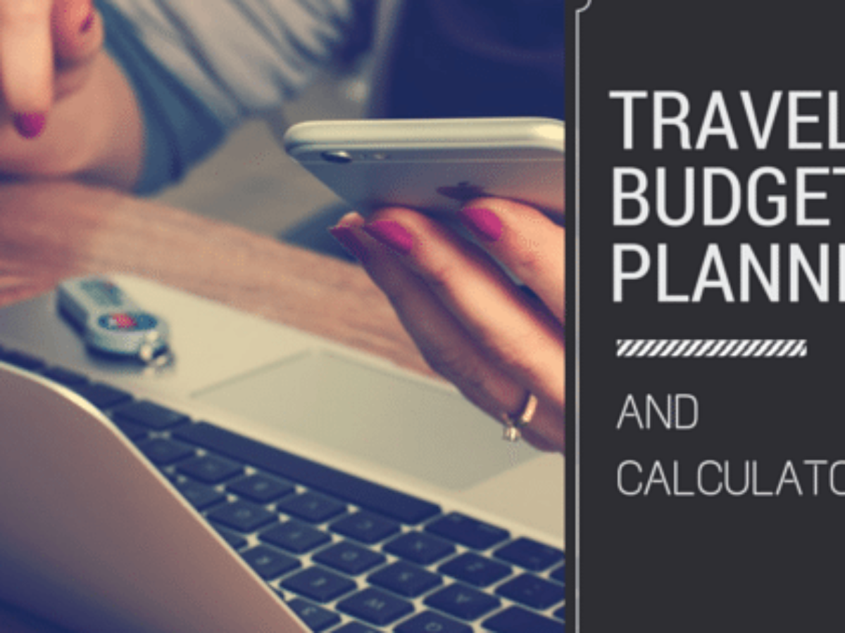 Free Travel Budget Planner Guide And Calculator