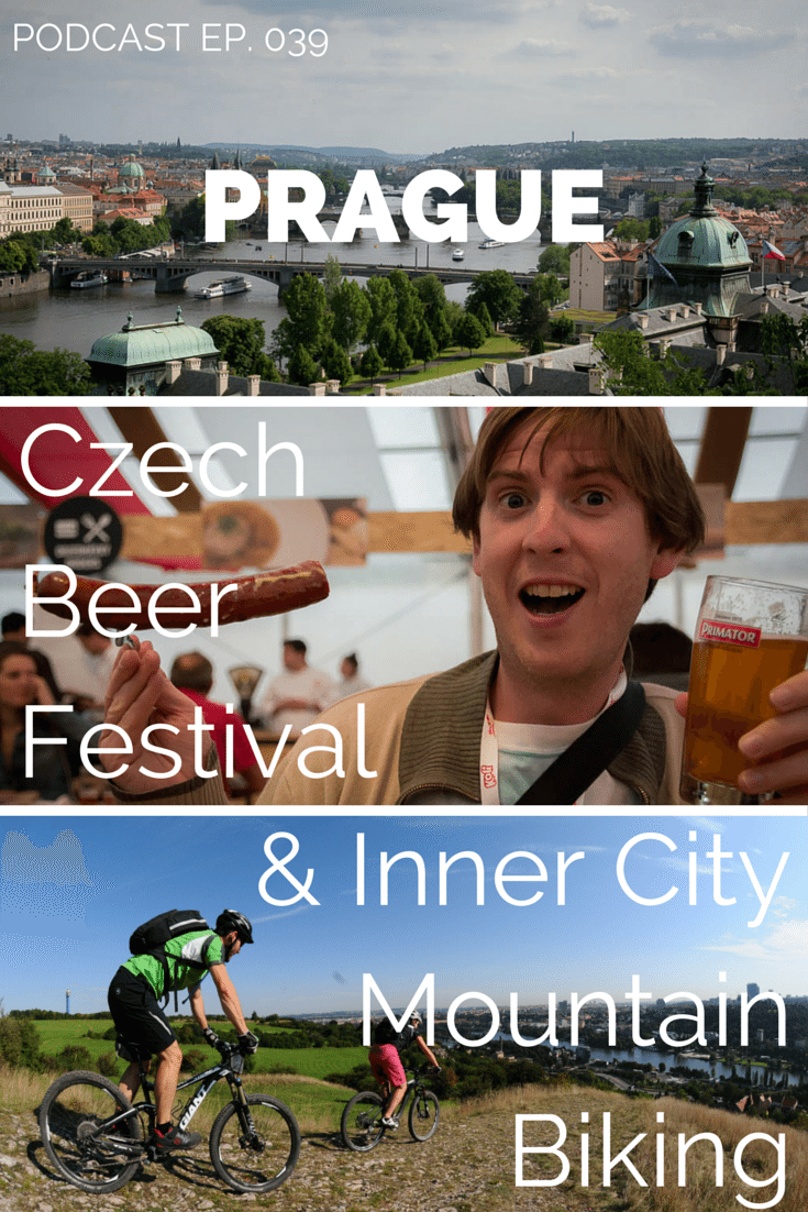 Prague Podcast: Czech Beer Festival and Inner City Mountain Biking Adventures.