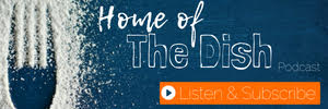 Home of The Dish Podcast